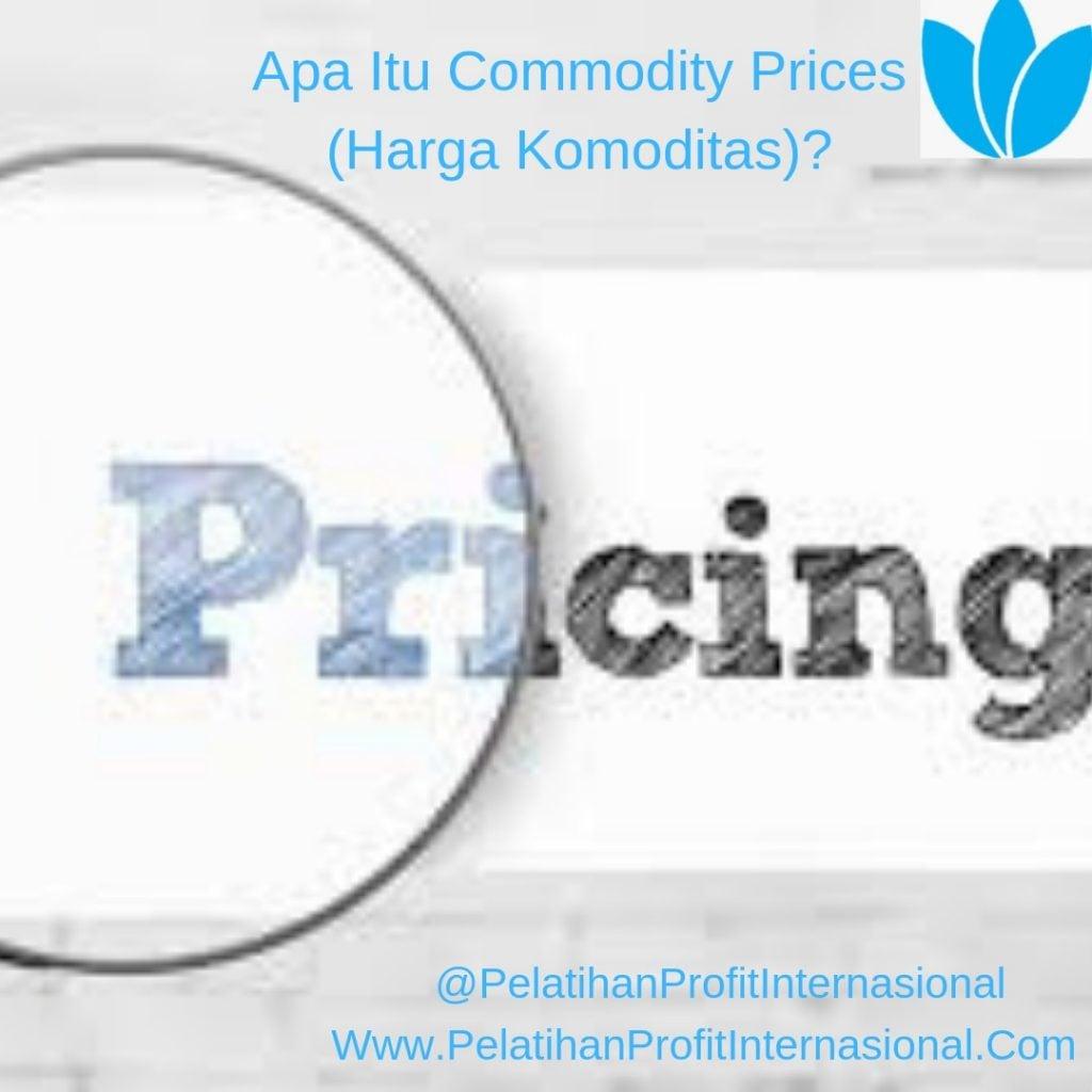 APA ITU COMMODITY PRICES (HARGA KOMODITAS) ?