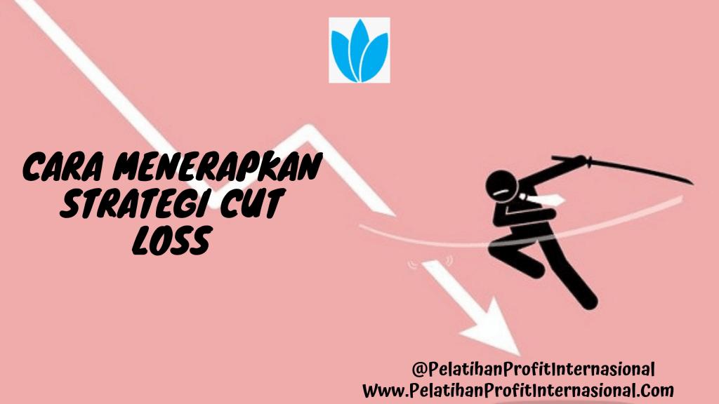 Cara Menerapkan Strategi Cut Loss