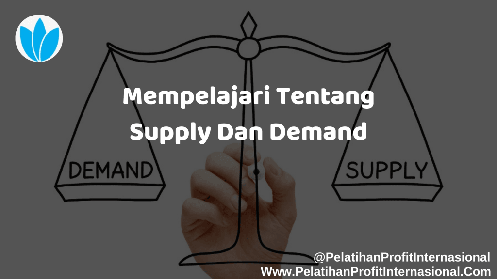 Mempelajari Tentang Supply Dan Demand