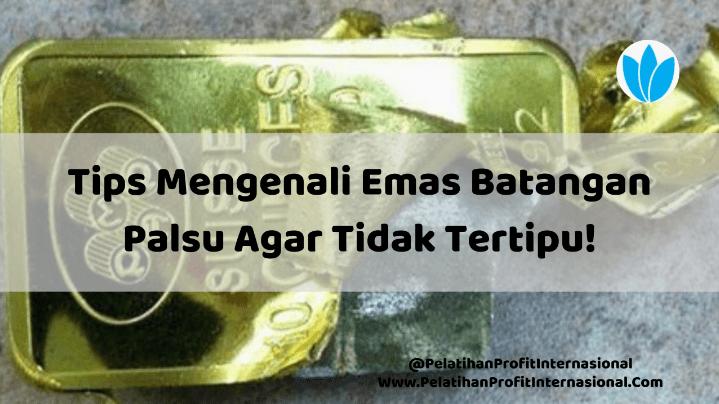 Tips Mengenali Emas Batangan Palsu Agar Tidak Tertipu