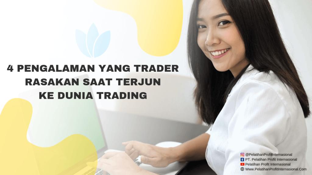 4 Pengalaman Yang Trader Rasakan Saat Terjun Ke Dunia Trading