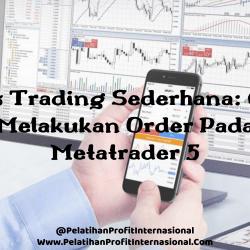 Tips Trading Sederhana: Cara Melakukan Order Pada Metatrader 5
