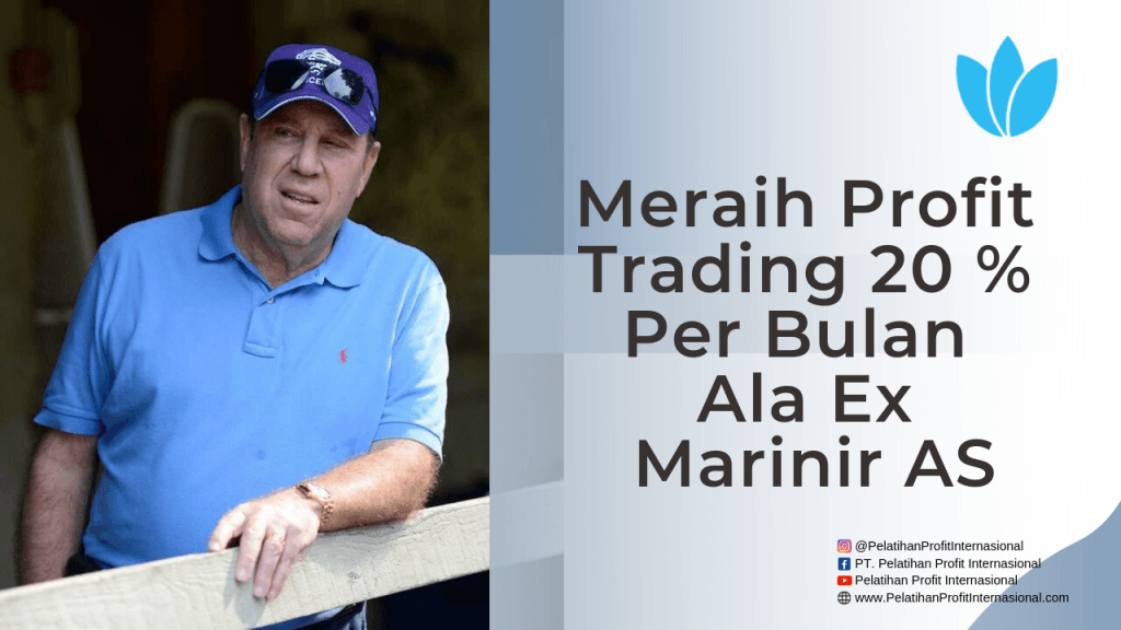 Meraih Profit Trading 20 % Per Bulan Ala Ex Marinir AS