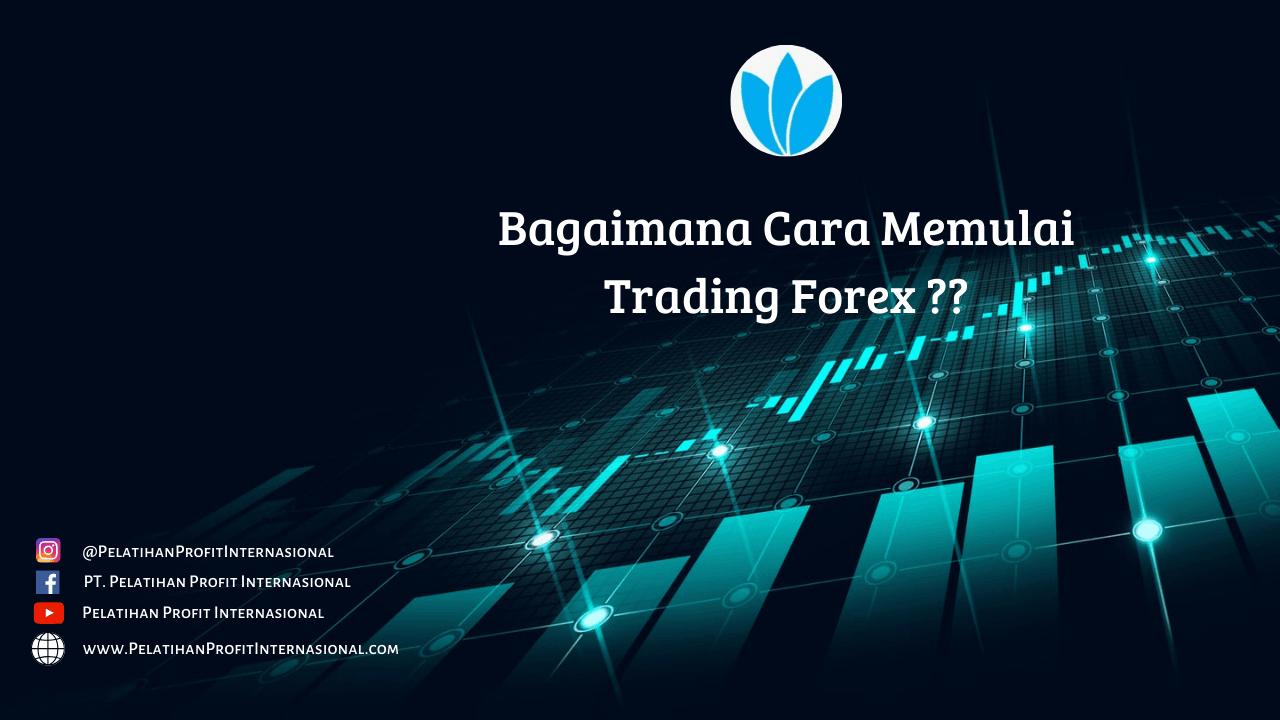 Bagaimana Cara Memulai Trading Forex ?? | Pelatihan Profit ...