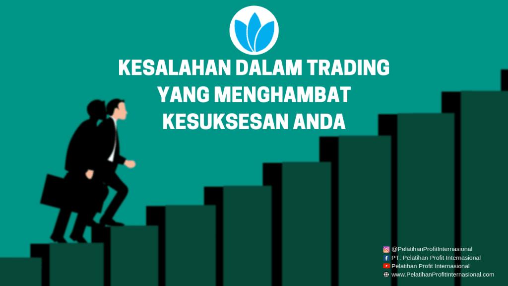 Kesalahan Dalam Trading Yang Menghambat Kesuksesan Anda