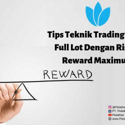 Tips Teknik Trading Pakai Full Lot Dengan Risk & Reward Maximum