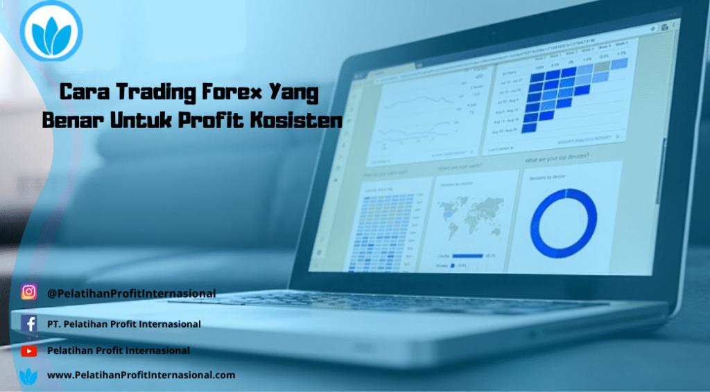 Cara Trading Forex Yang Benar Untuk Profit Konsisten