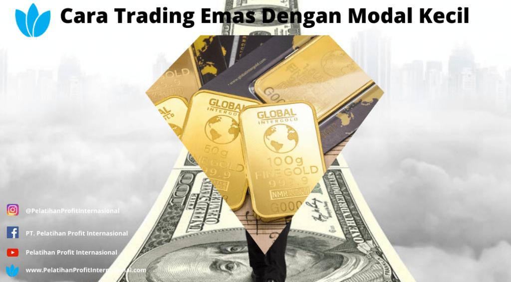 Cara Trading Emas Dengan Modal Kecil Pelatihan Profit Internasional
