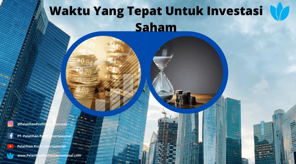 Waktu Yang Tepat Untuk Investasi Saham | Pelatihan Profit ...
