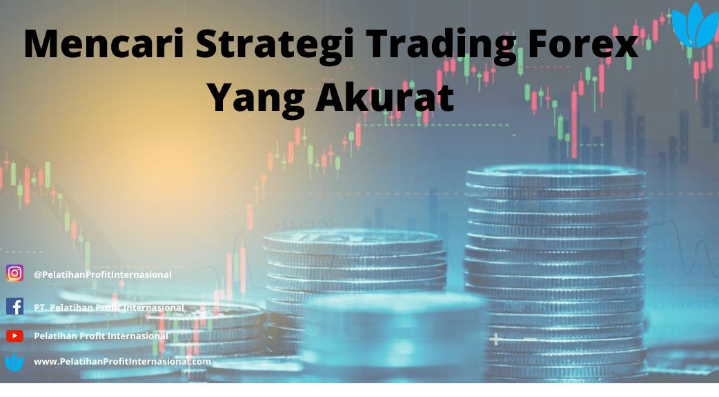 Mencari Strategi Trading Forex Yang Akurat   Pelatihan ...