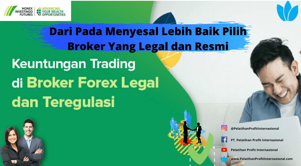 Dari Pada Menyesal Lebih Baik Pilih Broker Yang Legal Dan Resmi Pelatihan Profit Internasional