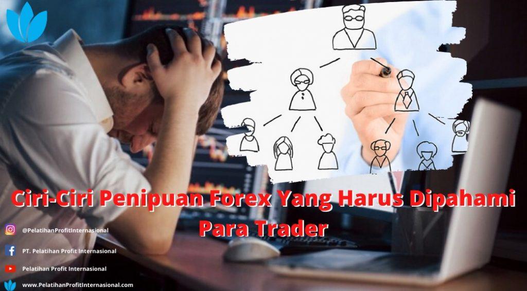 Ciri- Ciri Penipuan Forex Yang Harus Dipahami Para Trader