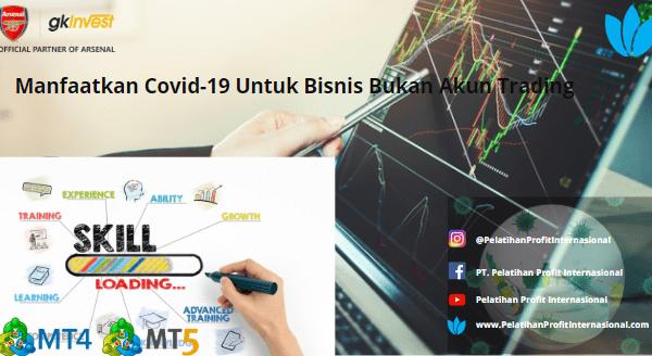 Manfaatkan Covid-19 Untuk Bisnis Bukan Akun Trading