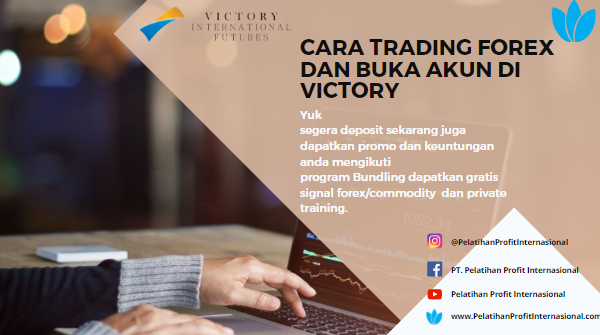 Cara Trading Forex Dan Buka Akun Di Victory Pelatihan Profit Internasional