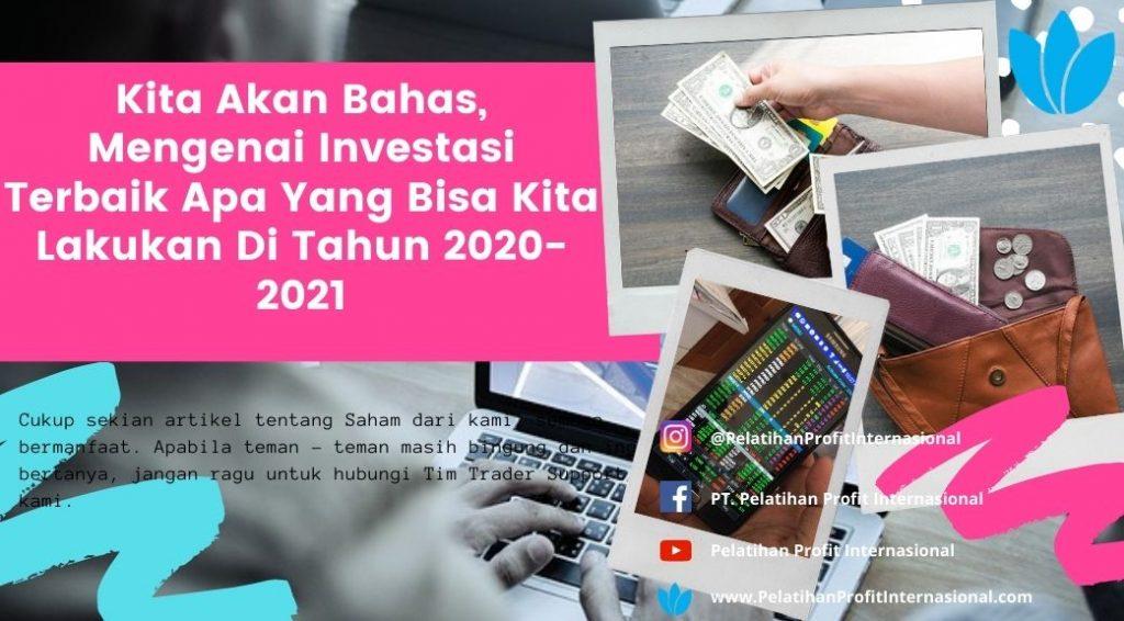 Kita Akan Bahas, Mengenai Investasi Terbaik Apa Yang Bisa Kita Lakukan Di Tahun 2020-2021